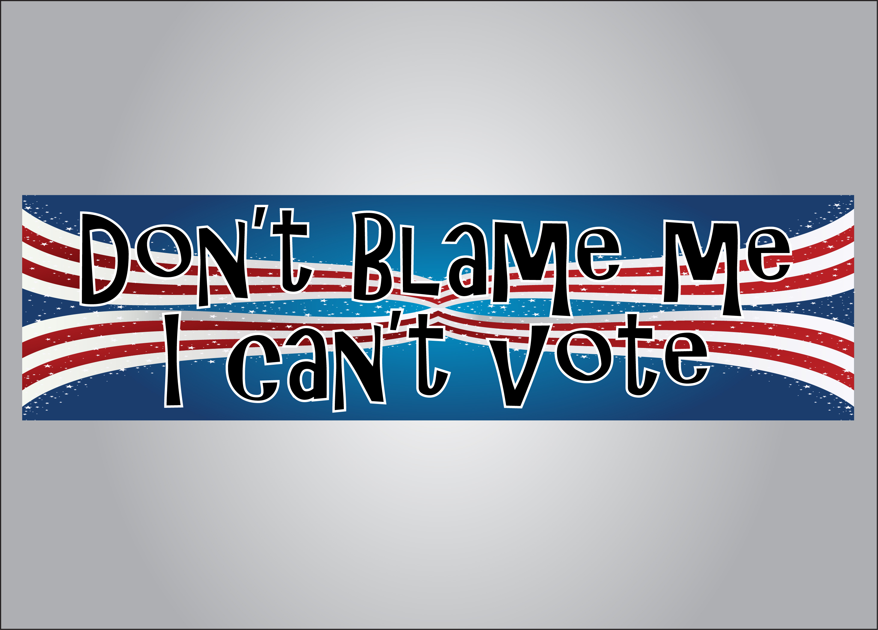 Can't vote?  Tell everyone it isn't your fault the government is the way it is.