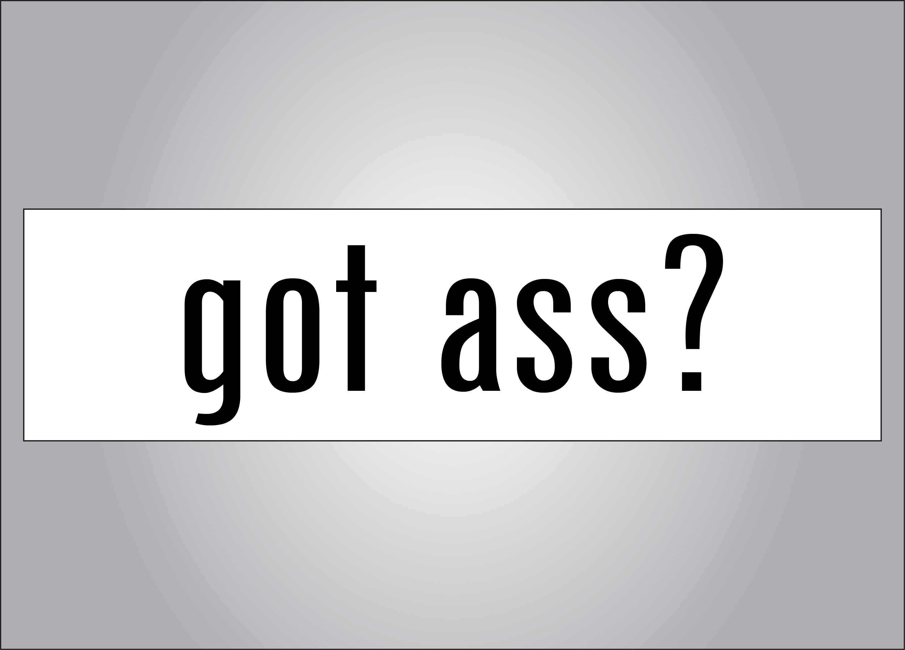 Got Ass parody bumper sticker - who needs milk?