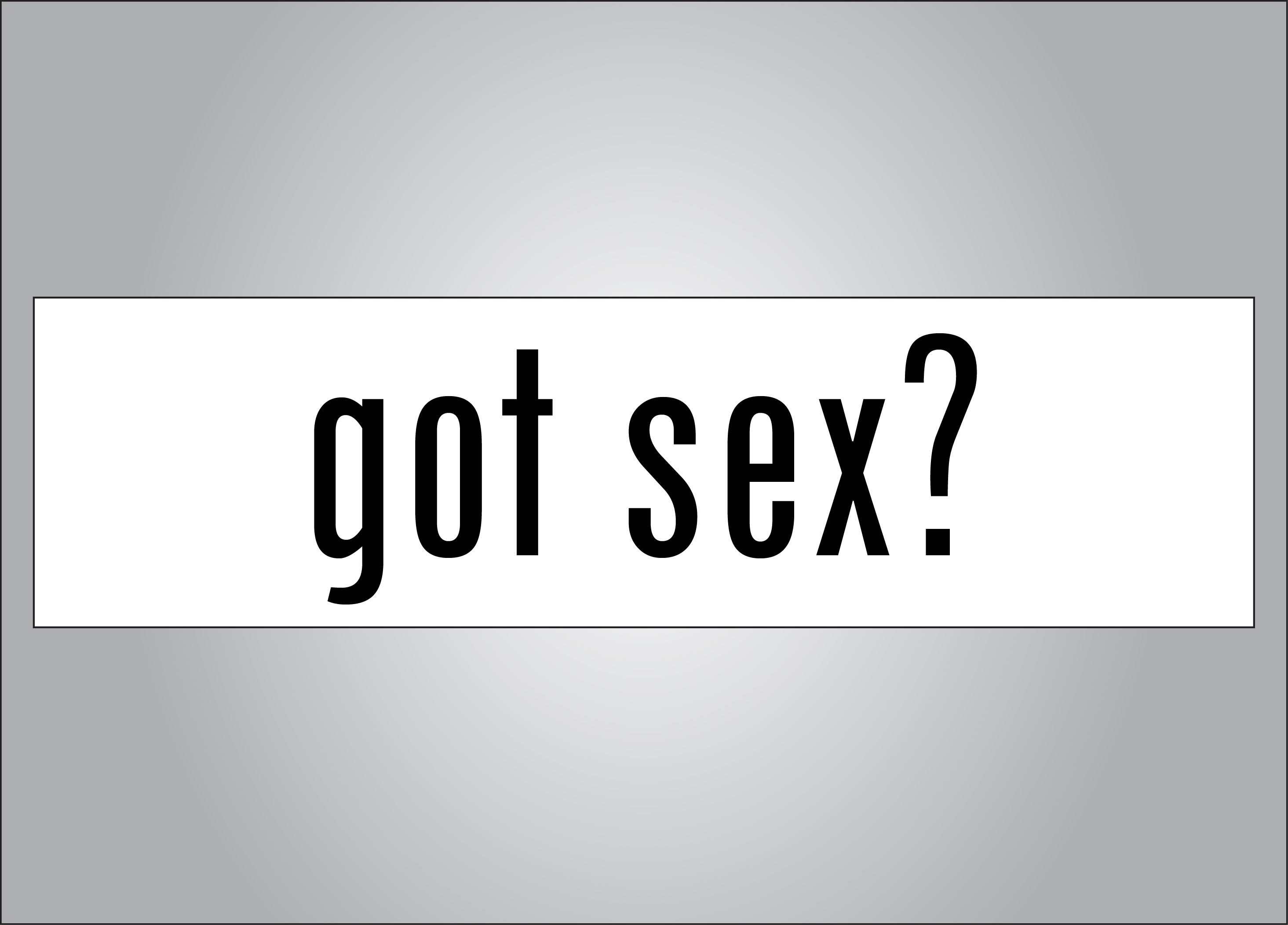 Got sex? Parody bumper sticker - who needs milk?