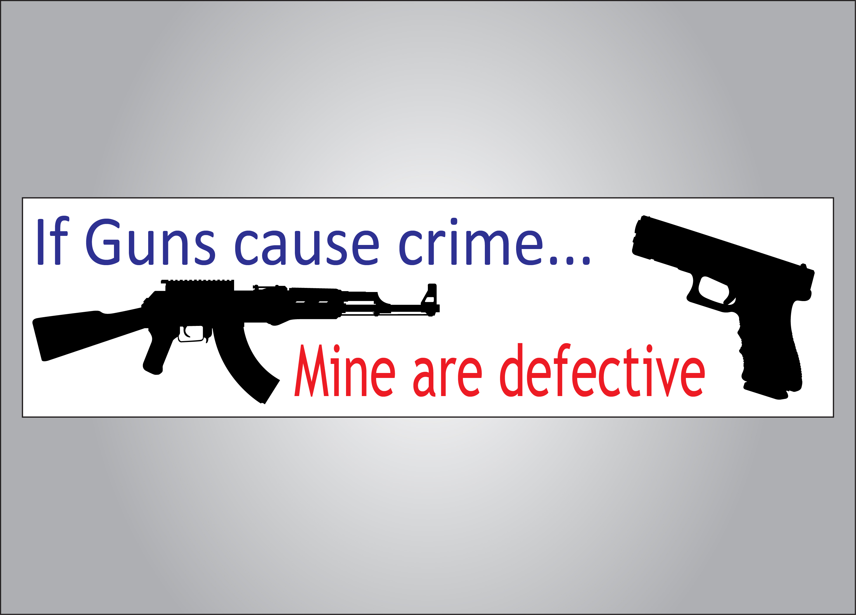 If Guns Cause Crime Mine Are Defective Bumper Sticker Sticker