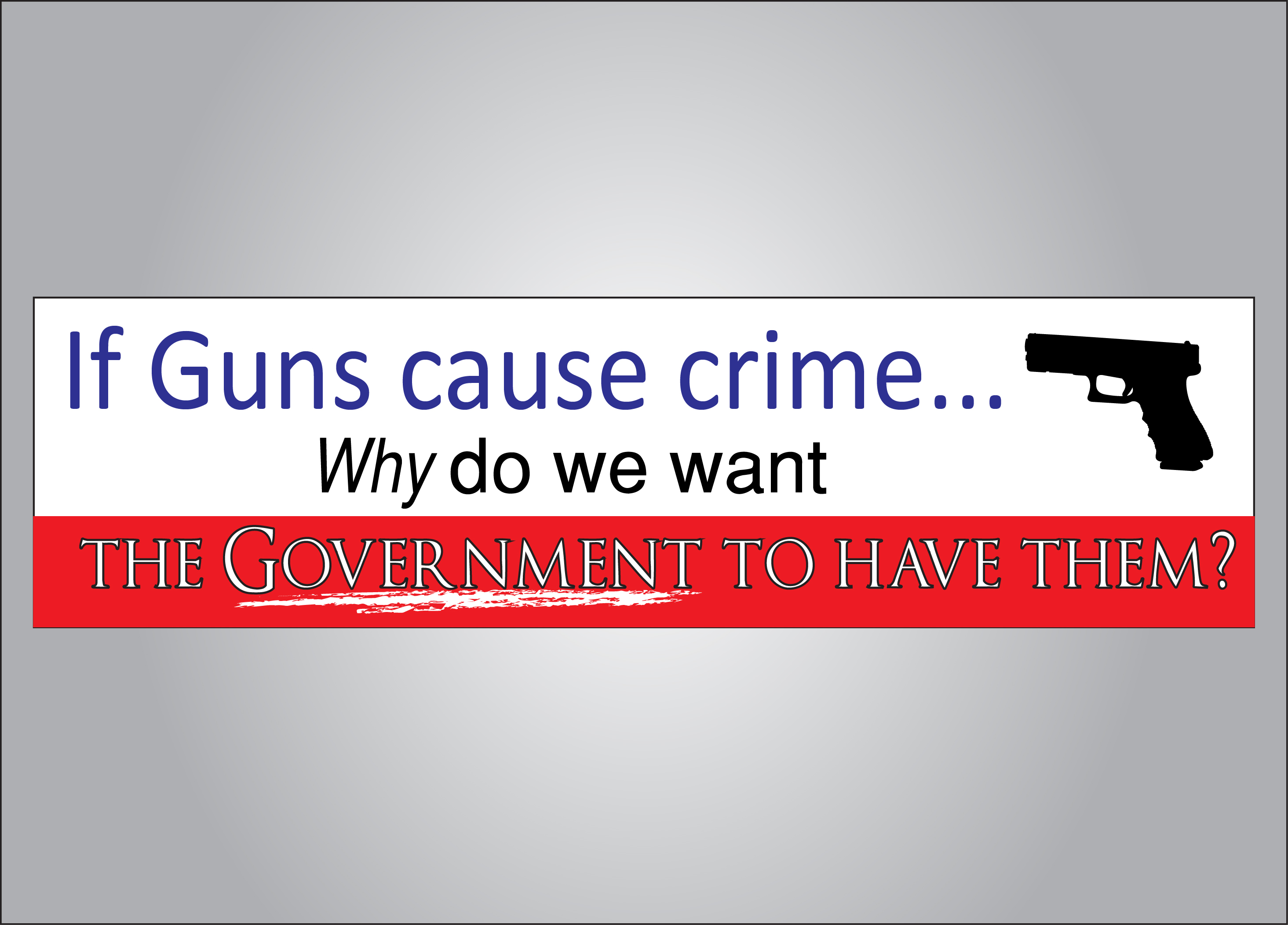 Do we want guns to cause crime in the government?