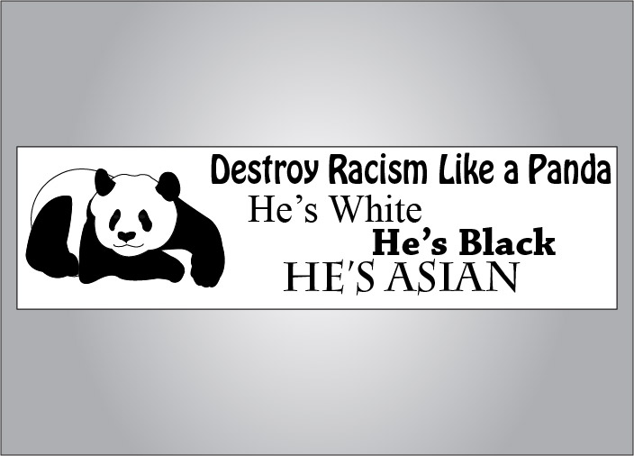 Pandas are great at destroying racism because they are black, white, and asian... and they are really strong.