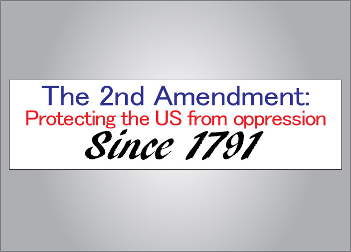 The second amendment protecting the us from oppression since 1791 bumper sticker