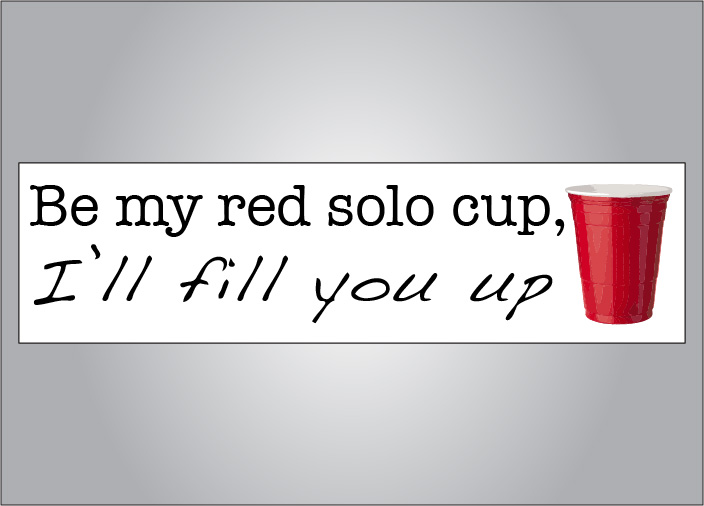 Be my red solo cup bumper sticker