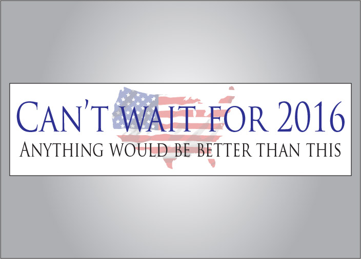 Can't wait for 2016 political bumper sticker