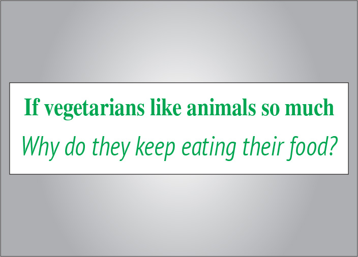 Vegetarians eat animal food bumper sticker