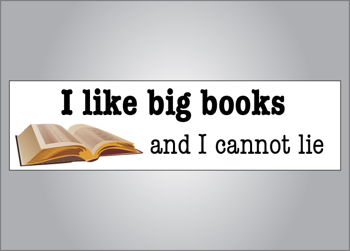 I like big books and I cannot lie bumper sticker