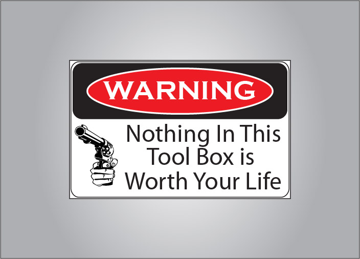 Warning, nothing in this tool box is worth your life sticker