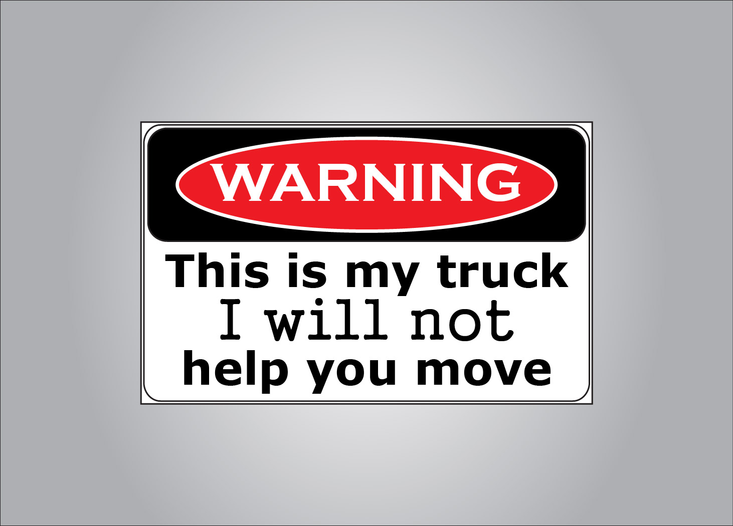 Perfect sticker for your truck if you don't like to help people move.
