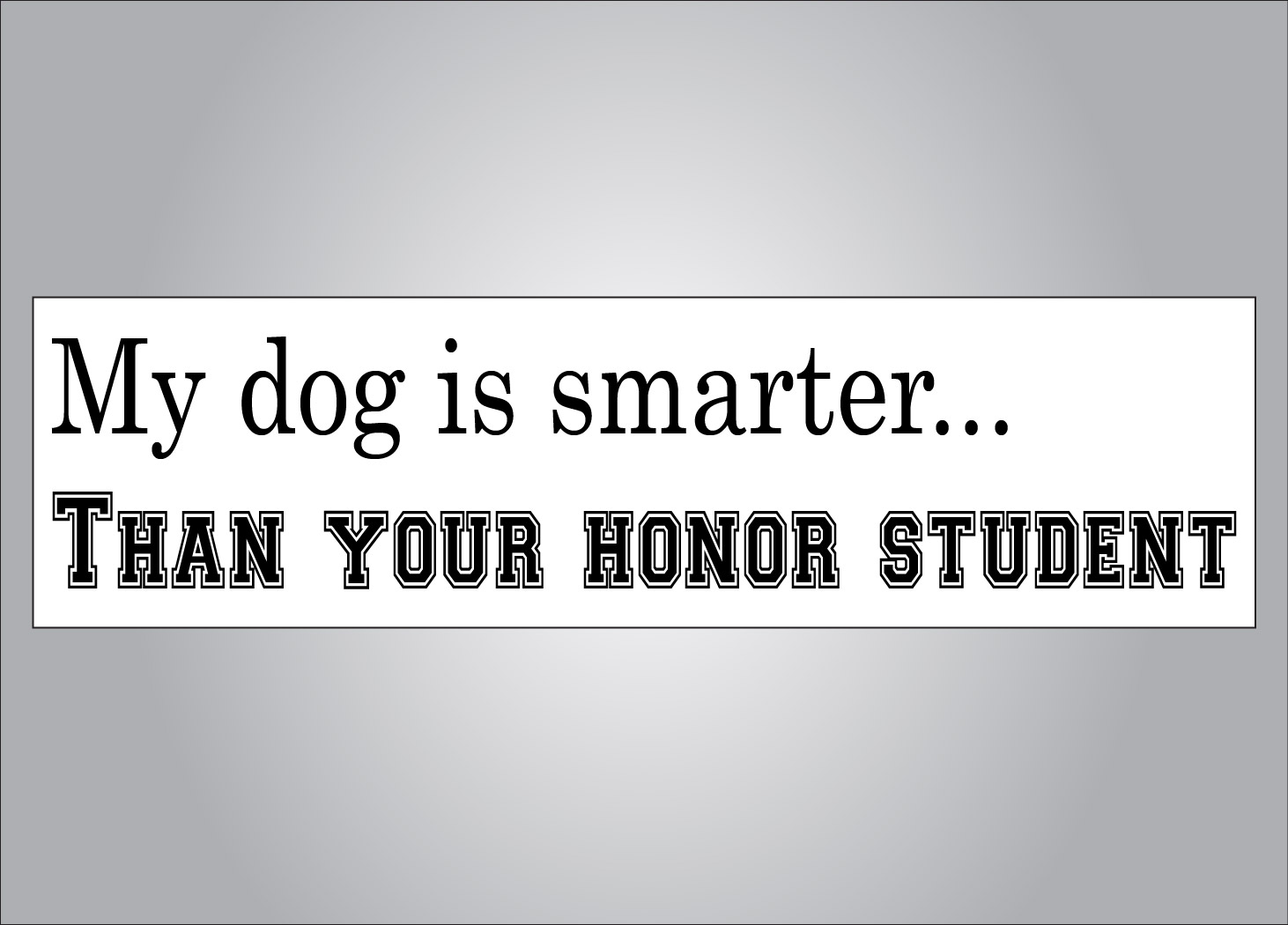 Who is smarter?  Your dog or that honor student...