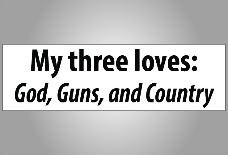 My three loves god guns and country bumper sticker