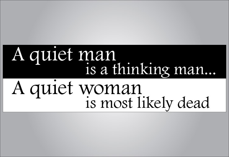 Have you ever heard of a quiet woman?